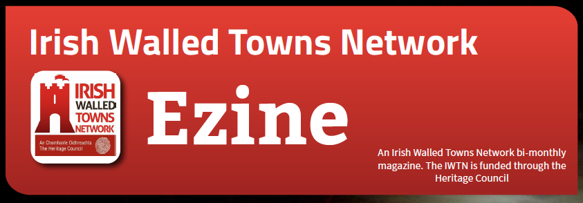Welcome to the Irish Walled Towns Network Bi-monthly Magazine